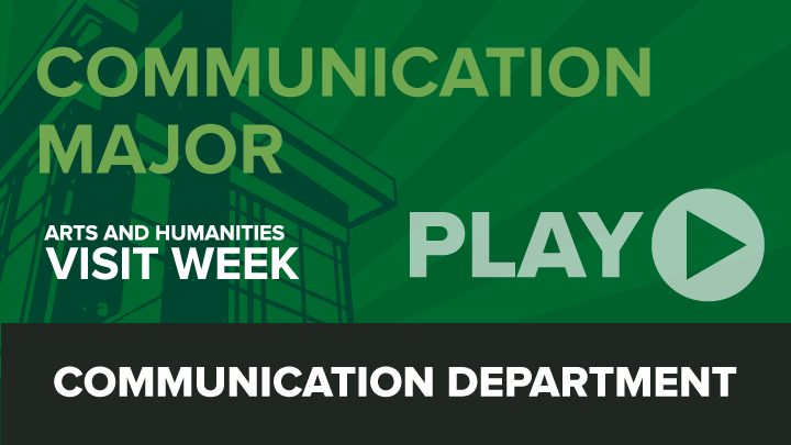 Arts and Humanities Visit Week: Communication Major