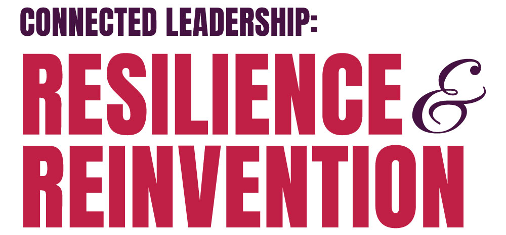 Connected Leadership Resilience and Reinvention