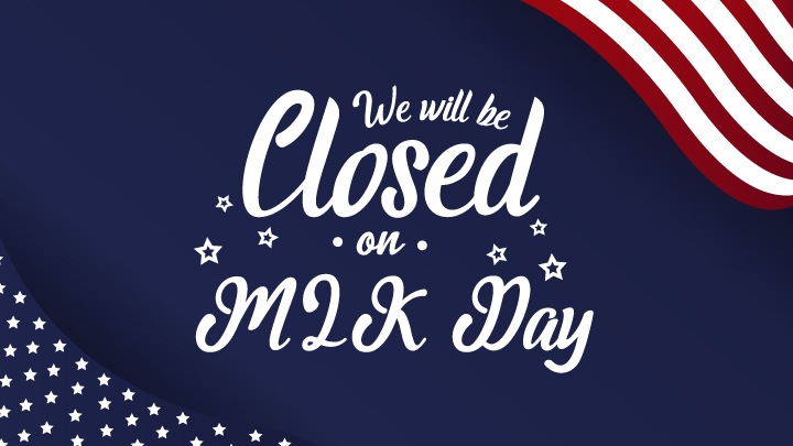 We will be closed for Martin Luther King Day