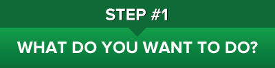 Step One: What do you want to do?