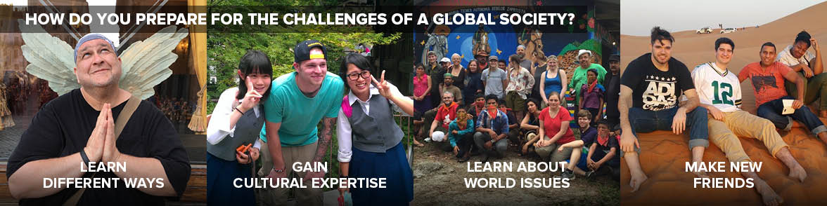 How do you prepare for the challenges of a global society? Learn different ways. Gain cultural expertise. Learn about workd issues. Make new friends.